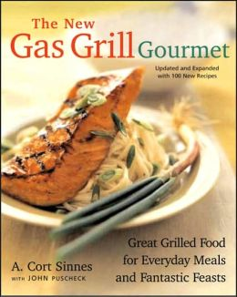 The New Gas Grill Gourmet: Great Grilled Food for Everyday Meals and Fantastic Feats