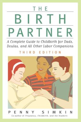The Birth Partner - Revised 3rd Edition: A Complete Guide to Childbirth for Dads, Doulas, and All Other Labor Companions
