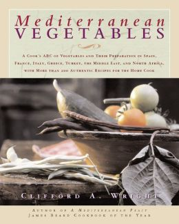 Mediterranean Vegetables: A Cook's Compendium of all the Vegetables from The World's Healthiest Cuisine, with More than 200 Re