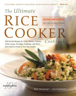 The Ultimate Rice Cooker Cookbook - Rev: 250 No-Fail Recipes for Pilafs, Risottos, Polenta, Chilis, Soups, Porridges, Puddings, and More, fro