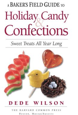 Baker's Field Guide to Holiday Candy & Confections: Sweet Treats All Year Long
