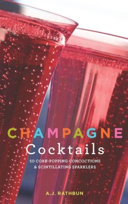 Champagne Cocktails: 50 Cork-Popping Concoctions and Scintillating Sparklers (PagePerfect NOOK Book)