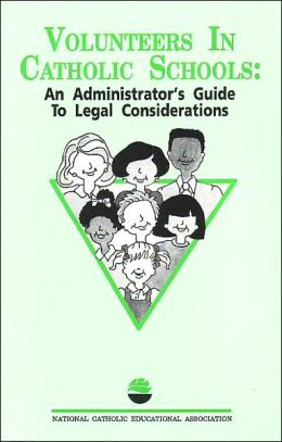 Volunteers in Catholic Schools: An Administrator's Guide to Legal Considerations