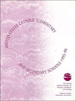 U. S. Catholic Elementary and Secondary Schools, 1995-1996