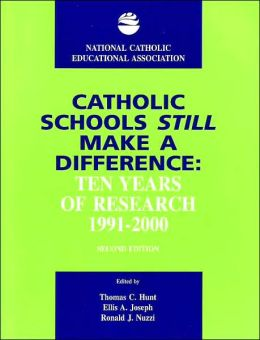 Catholic Schools Still Make a Difference, 2nd Edition: Ten Years of Research, 1991-2000