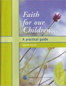 Faith for Our Children...A Practical Guide