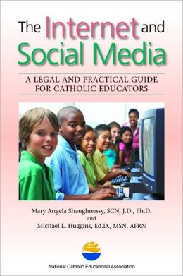The Internet and Social Media: A Legal and Practical Guide for Catholic Educators