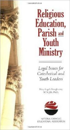 Religious Education, Parish and Youth Ministry: Legal Issues for Catechetical and Youth Leaders