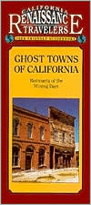 California Travelers Guidebook to Ghost Towns of California: Remnants of the Mining Digs: California Traveler Guidebooks