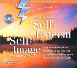 Super Strength Self Esteem/Self-Image Programming