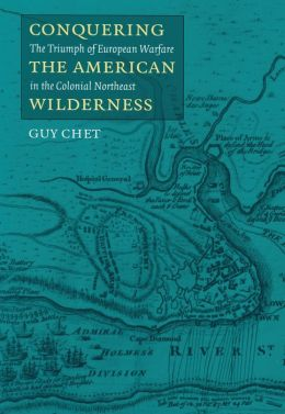 Conquering the American Wilderness: The Triumph of European Warfare in Colonial New England