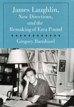 James Laughlin, New Directions Press, and the Remaking of Ezra Pound