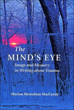 The Mind's Eye: Image and Memory in Writing about Trauma