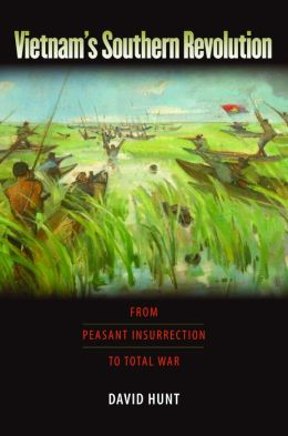 Vietnam's Southern Revolution: From Peasant Insurrection to Total War, 1959-1968