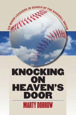 Knocking on Heaven's Door: Six Minor Leaguers in Search of the Baseball Dream