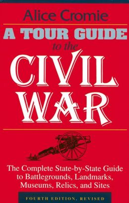 Tour Guide to the Civil War: The Complete State-by-State Guide to Battlegrounds, Landmarks, Museums, Relics, and Sites
