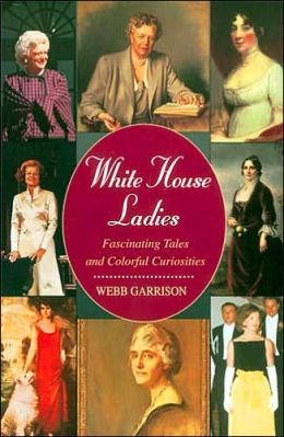 White House Ladies: Fascinating Tales and Colorful Curiosities