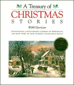 A Treasury of Christmas Stories: Fascinating, Little-Known Stories of Christmas and How Some of Our Favorite Traditions Began