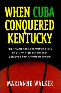 When Cuba Conquered Kentucky: The Triumphant Basketball Story of a Tiny High School That Achieved the American Dream