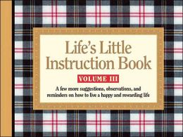 Life's Little Instruction Book, Volume III: A Few More Suggestions, Observations, and Reminders on How to Live a Happy and Rewarding Life