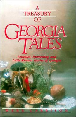 A Treasury Of Georgia Tales: Unusual, Interesting, and Little-Known Stories of Georgia