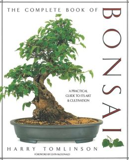 The Complete Book of Bonsai: A Practical Guide to Its Art & Cultivation