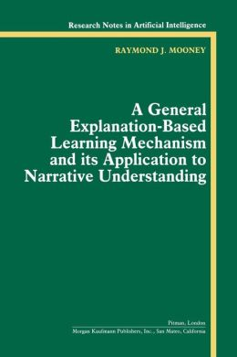 A General Explanation-Based Learning Mechanism and its Application to Narrative Understanding