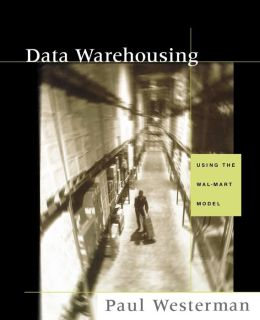Data Warehousing: Using the Wal-Mart Model