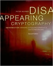 Disappearing Cryptography: Information Hiding: Steganography and Watermarking (2nd Edition)