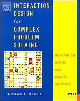 Interaction Design for Complex Problem Solving: Developing Useful and Usable Software