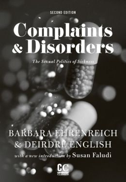Complaints & Disorders [Complaints and Disorders]: The Sexual Politics of Sickness