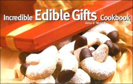 Incredible Edible Gifts Cookbook, Revised