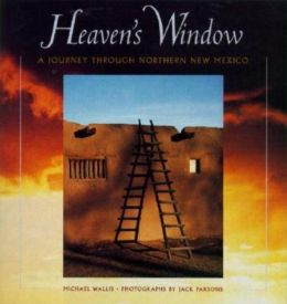 Heaven's Window: A Journey Through Northern New Mexico