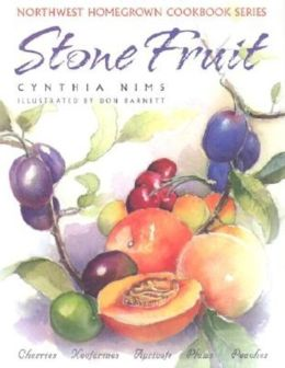 Northwest Homegrown Cookbook: Stone Fruit