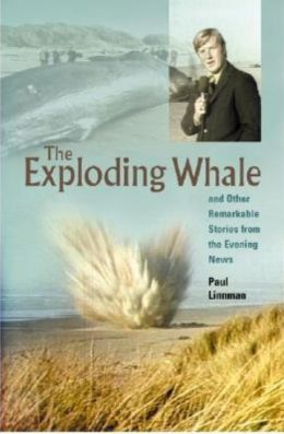 The Exploding Whale: And Other Remarkable Stories From the Evening News