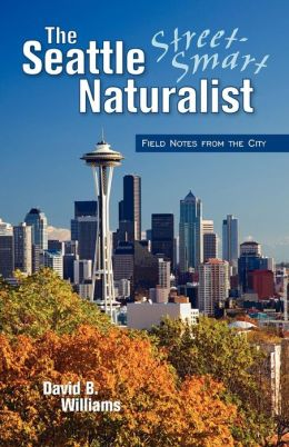 The Street Smart Naturalist: Field Notes from Seattle
