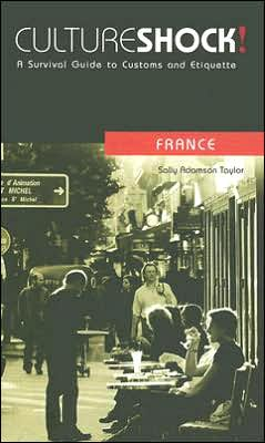 Culture Shock! France: A Survival Guide to Customs and Etiquette