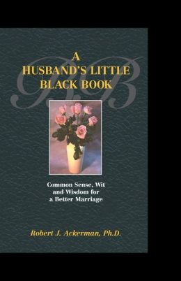 A Husband's Little Black Book: Common Sense, Wit and Wisdom for a Better Marriage