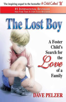 The Lost Boy: A Foster Child's Search for the Love of a Family Dave J. Pelzer