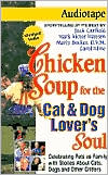 Chicken Soup for the Cat and Dog Lover's Soul: Celebrating Pets as Family with Stories About Cats, Dogs and Other Critters