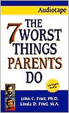 The Seven Worst Things Parents Do