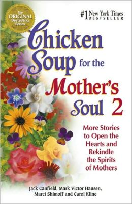 Chicken Soup for the Mother's Soul 2: More Stories to Open the Hearts and Rekindle the Spirits of Mothers