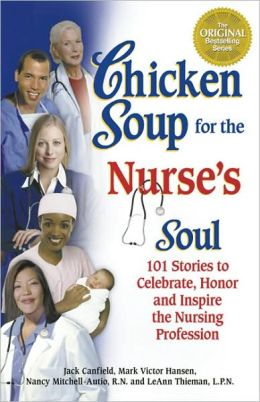 Chicken Soup for the Nurse's Soul: 101 Stories to Celebrate, Honor and Inspire the Nursing Profession