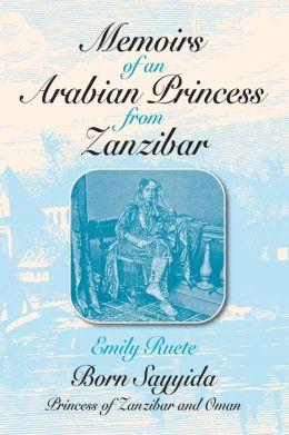 Memoirs of an Arabian Princess from Zanzibar: Born Sayyida Princess of Zanzibar and Oman