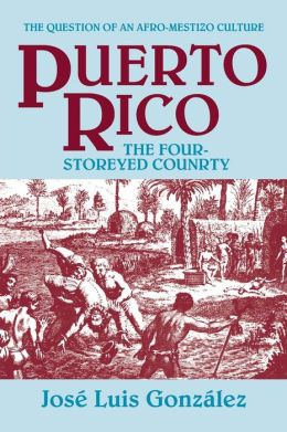 Puerto Rico: The Four Storeyed Country and Other Essays