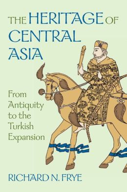 Heritage of Central Asia: From Antiquity to the Turkish Expansion