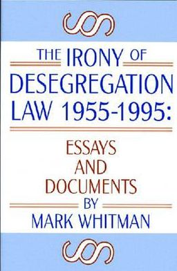Irony of Desegregation Law 1955-1995 : Essays and Documents