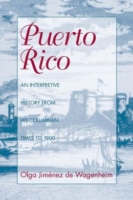 Puerto Rico: An Interpretive History from Precolumbia Times to 1900