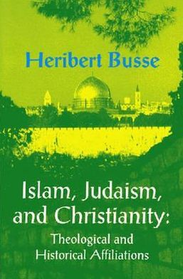 Islam, Judaism, and Christianity: Theological and Historical Affiliations
