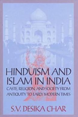 Hinduism and Islam in India: Caste, Religion and Society from Antiquity to Early Modern Times